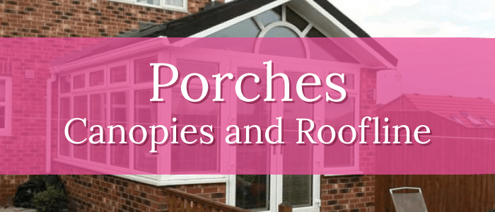 Porches, Canopies and Roofline